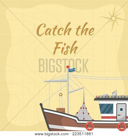 Catch the fish poster with commercial small boat. Fishing trawler for traditional seafood production vector illustration. Vintage marine flotilla of ships, sea or ocean nautical transportation.