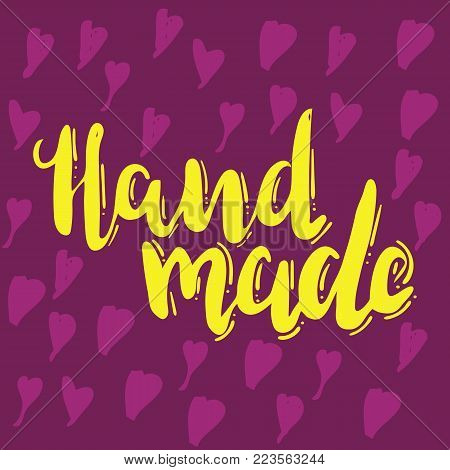 Yellow lettering hand made with lilic hearts background. Hand drawn vector illustration, brushpen. Hand lettering quote for handcrafted products. Calligraphic logo for handmade goods, shop.