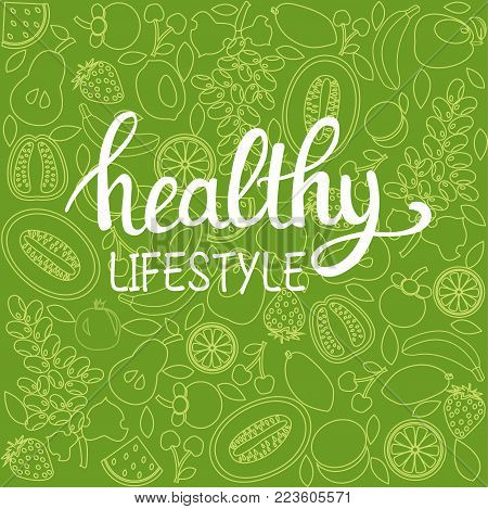 vector background healthy food poster or banner with hand drawn fruits and  Lettering text healthy lifestyle on green backdrop.