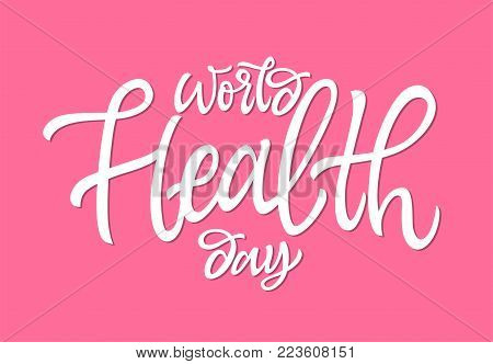 World Health Day - vector hand drawn brush pen lettering. White text on pink background. High quality calligraphy for card, print, poster. Raise awareness on this global public initiative