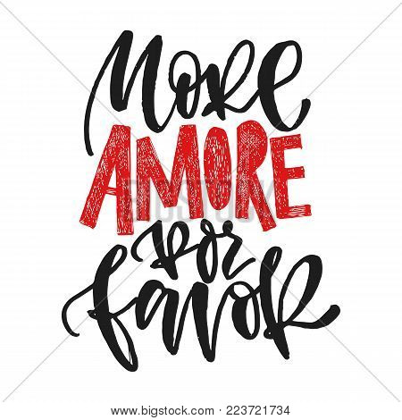 More amore por favore. More love please. Hand written calligraphic phrase. Hand drawn vector illustration, greeting card, design, logo. Black and white brush pen writing.