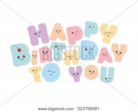 Happy birthday to you. Kawaii bold colorful letters. Cute stickers emoticons. Vector