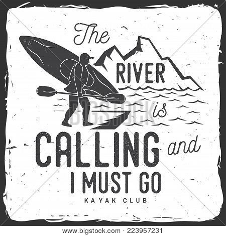 The River is calling and i must go. Kayak club badge. Vector illustration. Concept for shirt, print, stamp or tee. Vintage typography design with mountains and kayaker silhouette. Extreme water sport.