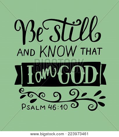 Hand lettering Be still and know that I am God. Biblical background. Christian poster. Quote. Graphics. Scripture. Psalm
