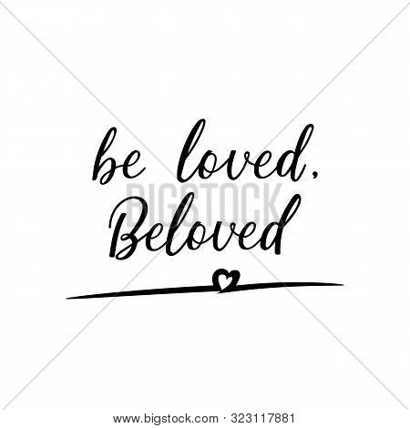 Be loved, beloved. Lettering. Vector illustration. Perfect design for greeting cards, posters, T-shirts, banners print invitations poster