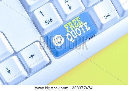 Text sign showing Free Quote. Conceptual photo A brief phrase that is usualy has impotant message to convey White pc keyboard with empty note paper above white background key copy space. poster