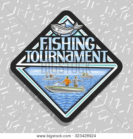 Vector Logo For Fishing Tournament, Black Decorative Rhomb Emblem With Illustration Of Group Standin
