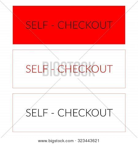 Set Of Tree Signs Self Checkout. Concept Illustration Of Self Checkout In Red Color And With Red Fra