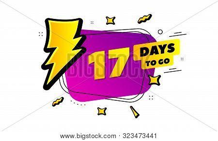 17 Days To Go Sign. Lightning Bolt Badge. Seventeen Days Left Icon. Thunder Bubble Vector Banner. Pr