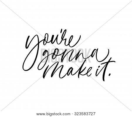 You Are Gonna Make It Ink Pen Vector Lettering. Optimist Phrase, Hipster Saying Handwritten Calligra