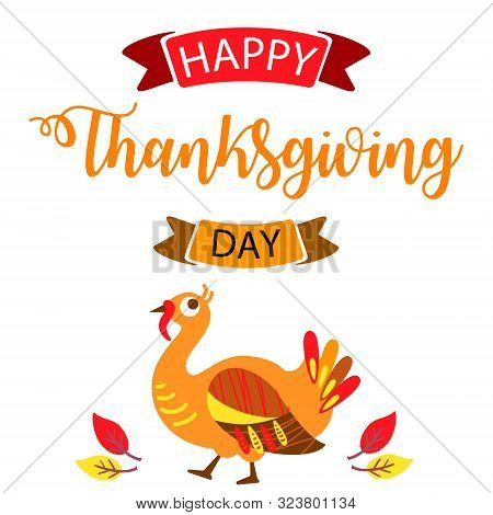 Thanksgiving Cute Turkey With Hand Drawn Text Lettering For Thanksgiving Day. Calligraphic Design Fo