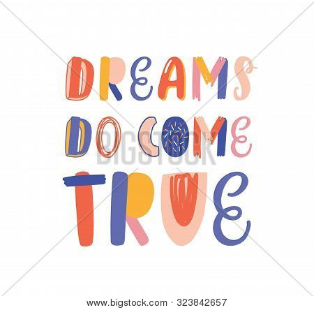 Dreams Do Come True Hand Drawn Vector Lettering. Inspirational Phrase, Optimistic Slogan Isolated On