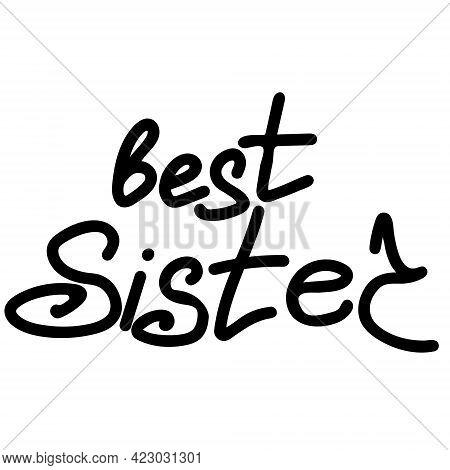 Best Sister, Handwritten Love Lettering For Sister, For Clothing Design, Postcard, Etc. Vector Illus