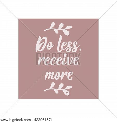 Do Less, Receive More. Lettering. Can Be Used For Prints Bags, T-shirts, Posters, Cards. Calligraphy