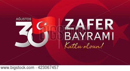 30 Agustos, Zafer Bayrami - Victory Day Turkey With Turkish Flag. Translation - August 30, Celebrati
