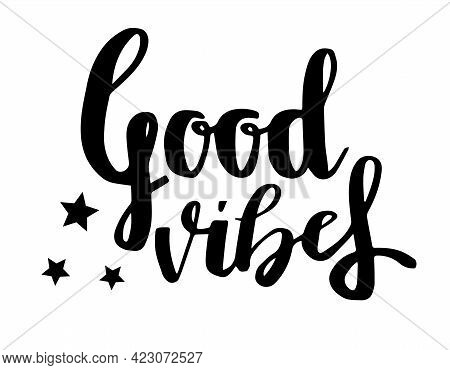 Good Vibes Letter. Calligraphy For Poster, Background, Postcard, Banner, Window. Print On Cup Bag Sh