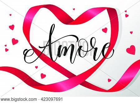 Amore Lettering In Red Heart Shaped Ribbon Frame. Saint Valentines Day Greeting Card. Handwritten Te