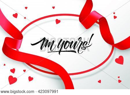 I Am Yours Lettering In Oval Frame With Red Ribbons. Saint Valentines Day Greeting Card. Handwritten
