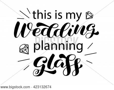 This Is My Wedding Planning Glass Brush Lettering. Inscription For Bridal Clothes And Crockery. Vect