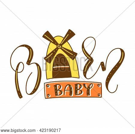 Barn Baby - Colored Lettering With Doodle Wind Mill, Vector Illustration.