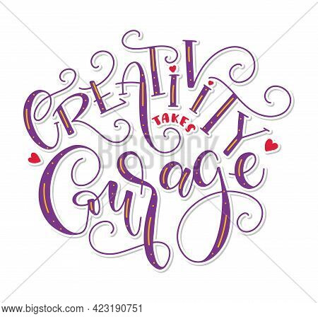 Creativity Takes Courage Colored Calligraphy Isolated On White Background - Vector Illustration