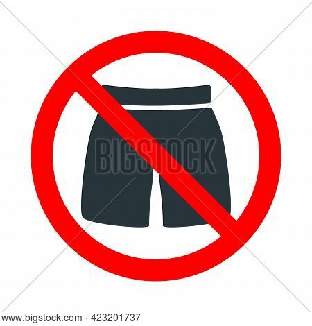 Shorts Not Allowed, Red Forbidden Sign With Mans Underpants Icon Isolated On White