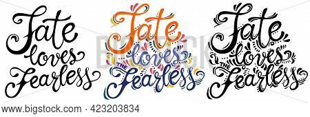 Fate Loves The Fearless Quote. Motivational Lettering Design In Color And Black Variations. Bright P