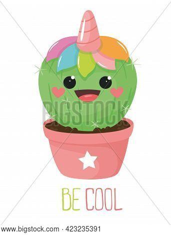 Cool Happy Cactus - Unicorn. Be Cool. Vector Illustration.