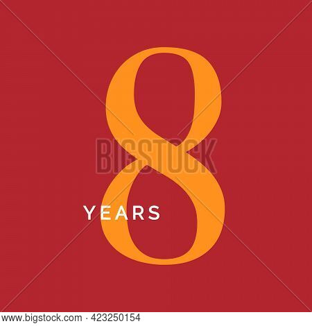 Eight Years Symbol. Eighth Birthday Emblem. Anniversary Sign, Number 8 Logo Concept, Vintage Poster