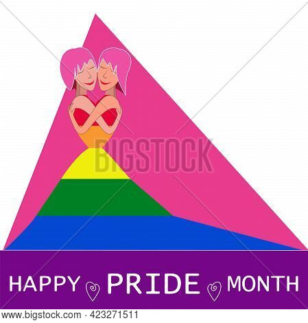 Happy Pride Month Background With Text. Two Happy Lesbians Hugs. Vector Illustration Design Happy Pr