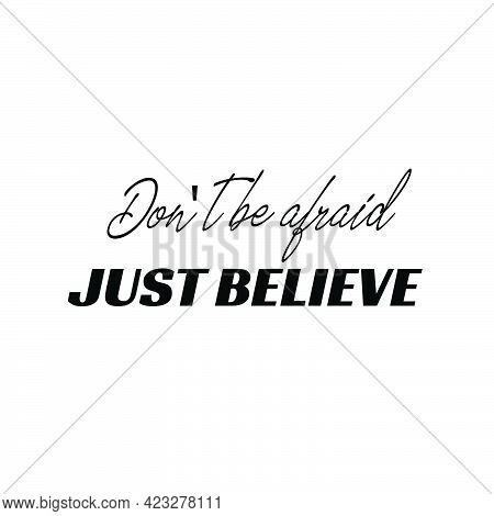 Don't Be Afraid, Just Believe, Christian Faith, Typography For Print Or Use As Poster, Card, Flyer O