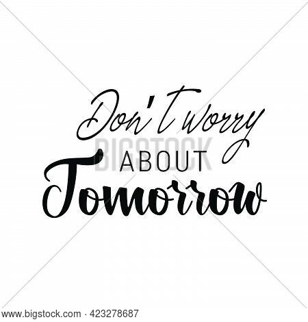 Don't Worry About Tomorrow, Christian Faith, Typography For Print Or Use As Poster, Card, Flyer Or T