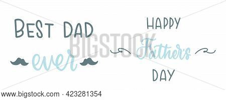 Fathers Day Lettering. Best Dad Ever Calligraphy. Happy Father's Day Greeting Card With Mustache. Su