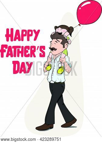 Happy Father's Day Vector Graphic. Daughter Sitting On Father's Head Holding A Balloon. Father With