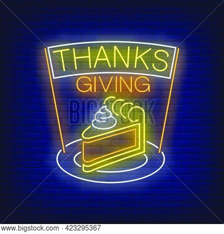 Piece Of Cake On Plate Neon Sign. Glowing Neon Cream Cake. Pastry, Autumn, Thanksgiving Day. Night B