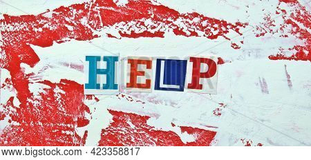 Help Headline. Cut Out Colored Letters From Magazines And Compilation Of Help. Psychology, Support A