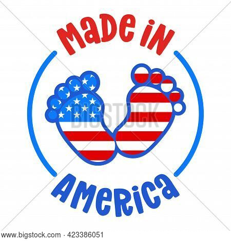 Made In The Usa - Independence Day Usa With Motivational Text. Good For T-shirts, Happy July 4th. In