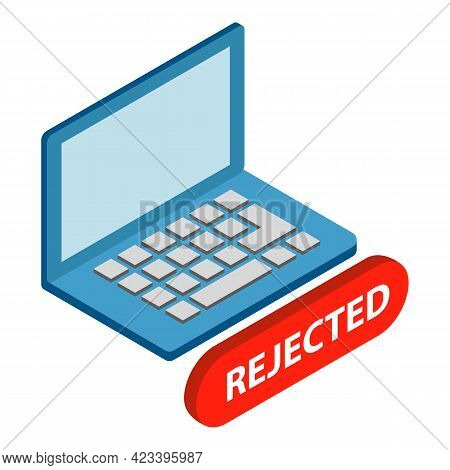 Laptop Rejected Icon. Isometric Illustration Of Laptop Rejected Vector Icon For Web