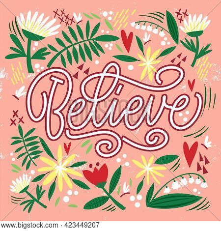 The Inscription Believe On A Pink Background With Flowers And Leaves. Text For Postcard, Invitation,