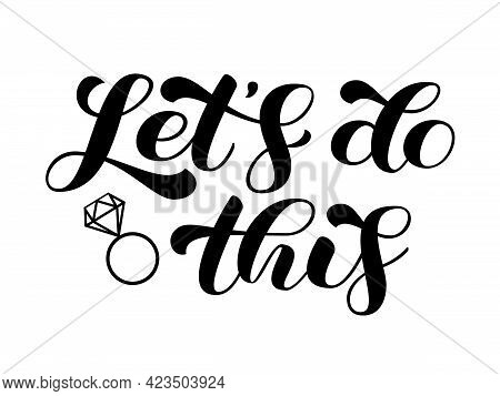 Lets Do This Brush Lettering. Hadwritten Text For Clothes And Bridal Shirt. Vector Stock Illustratio