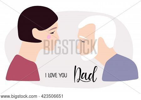 I Love You Dad. Elderly Man With Gray Hair And Wrinkles, His Daughter. Fathers Day Illuctration. Cau