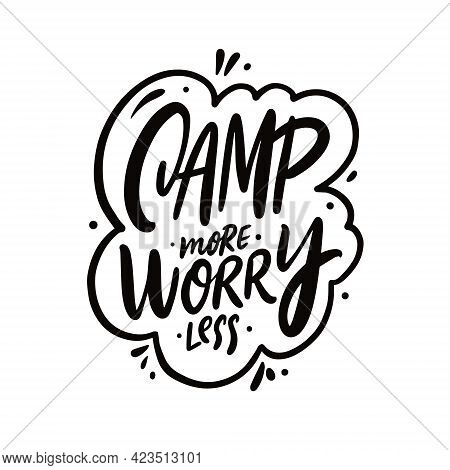 Camp More Worry Less. Hand Drawn Black Color Lettering. Motivation Travel Phrase.