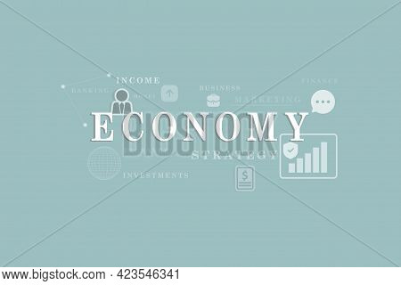 Economy Lettering. The Concept Of The Economy And Its Components. Economy Concept Illustration.