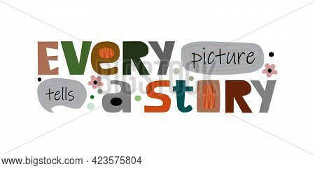 Every Picture Tells  A Story Colourful Typeface Phrase. Motivating Inspiring Thinking  Words.  Marke