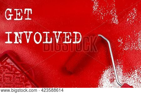 Roller Brush With Red Paint With Text Get Involved , Business