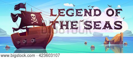 Legend Of The Seas Cartoon Banner. Pirate Ship With Black Sails, Cannons And Jolly Roger Flag Floati