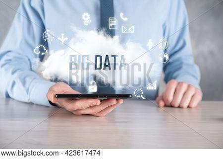Businessman Holds The Inscription Big Data. Padlock , Brain ,man, Planet,graph, Magnifier, Gears, Cl