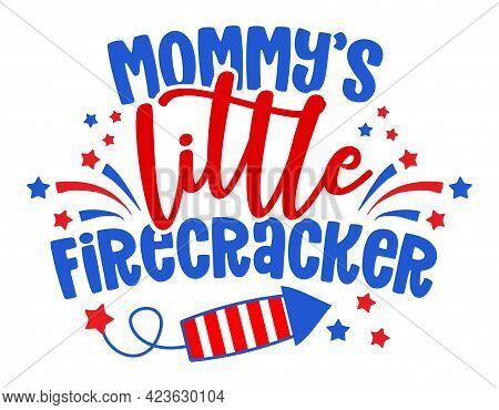 Mommy's Little Firecracker - Happy Independence Day July 4 Lettering Design Illustration. Good For A