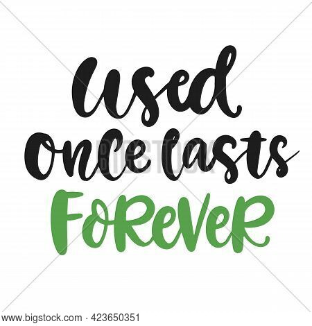 Used Once Lasts Forever. Save Earth And Less Waste Concept