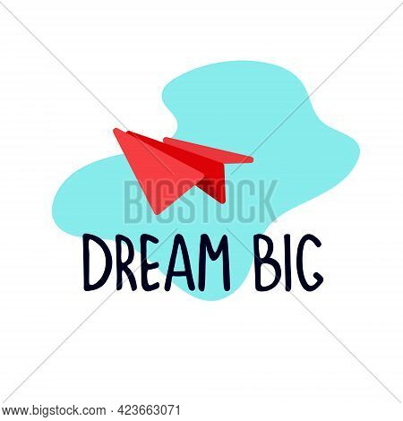 Illustrated Motivational Quote. Aspirtion, Ambition Concept. Hand Drawn Paper Plane In The Sky